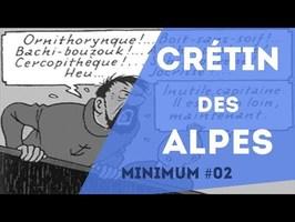 Minimum 02 - Pourquoi le crétin des Alpes ?