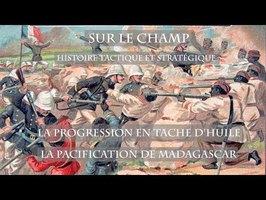 Sur le Champ - La Progression en tache d'huile : La pacification de Madagascar