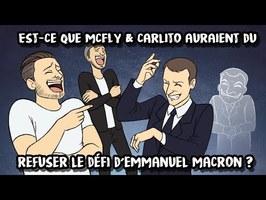 Est-ce que Mcfly & Carlito auraient du refuser le défi d'Emmanuel Macron ?