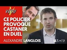 CE POLICIER PROVOQUE CASTANER EN DUEL - ALEXANDRE LANGLOIS