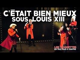 C'était bien mieux sous Louis XIII - Les Goguettes (en trio mais à quatre)