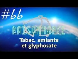 66 - Tabac, amiante + glyphosate - Raisonnance