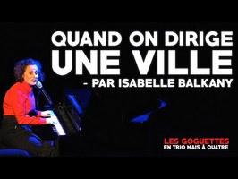 Quand on dirige une ville (par Isabelle Balkany) - Les Goguettes (en trio mais à quatre)