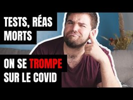 TESTS, RÉAS, MORTS : ON SE TROMPE SUR LE COVID
