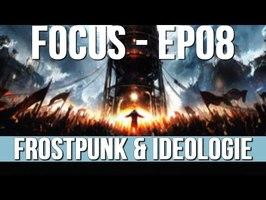 FOCUS EP08 - FROSTPUNK & IDEOLOGIE