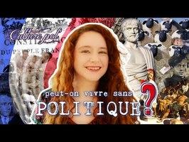 PEUT-ON VIVRE SANS POLITIQUE ? #CulturePol 1