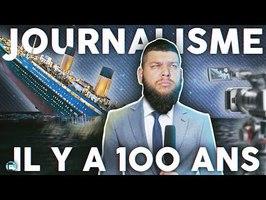 Les journalistes étaient-ils mieux il y a 100 ans ? - Naufrage du Titanic