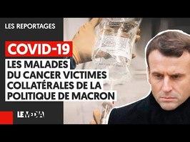 COVID-19 : LES MALADES DU CANCER VICTIMES COLLATÉRALES DE LA POLITIQUE DE MACRON