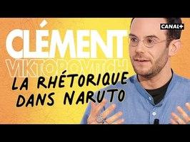 La rhétorique de Naruto - Clément Viktorovitch - Clique - CANAL +