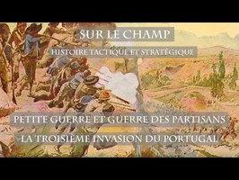 Sur le Champ - Petite Guerre et Guerre des Partisans : La Troisième invasion du Portugal