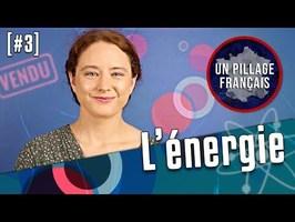 UN PILLAGE FRANÇAIS #3 : L'énergie