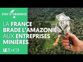 LA FRANCE BRADE L'AMAZONIE AUX ENTREPRISES MINIÈRES
