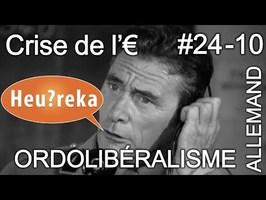 Ordolibéralisme allemand - Crise de l'€ part 10 - Heu?reka #24-10
