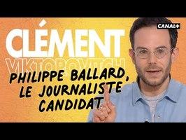 Clément Viktorovitch - Philippe Ballard, le journaliste candidat - Clique - CANAL +