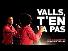 Valls, t'en va pas - Les Goguettes (en trio mais à quatre)