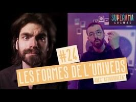 #24 - L'univers est-il plat, sphérique, hypertorique ou en dé ? (ft Astronogeek)   Superama
