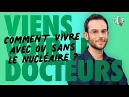 Clément Viktorovitch : comment vivre avec ou sans le nucléaire ? - Clique Viens Voir Les Docteurs