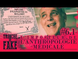 L'imposteur de l'anthropologie médicale — Tronche de Fake 6.1