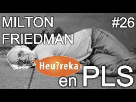 Milton Friedman en PLS - Heu?reka #26
