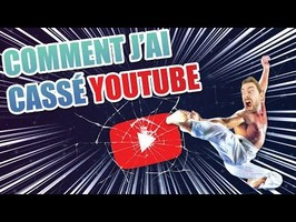 Comment J'ai Cassé YouTube !