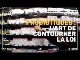 Caméra cachée - Probiotiques : petits arrangements avec la loi