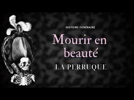 Histoire : Mourir en beauté - La perruque