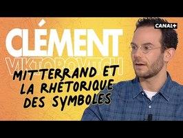 Clément Viktorovitch - Mitterrand et la rhétorique des symboles - Clique - CANAL +